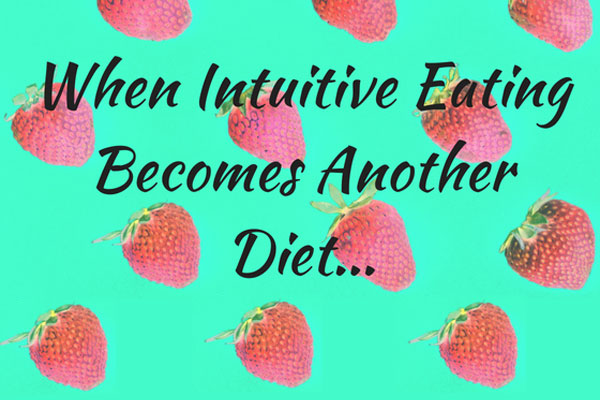 When Intuitive Eating Becomes Another Diet..