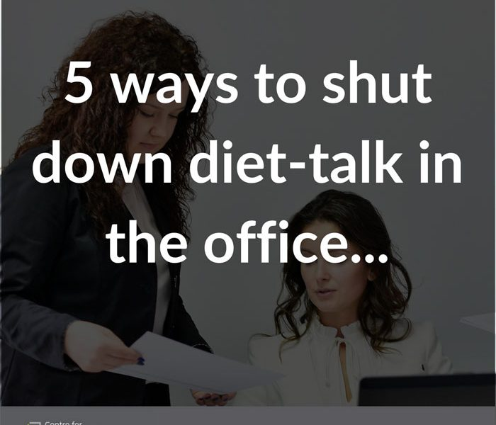 5 ways to shut down diet-talk in the office