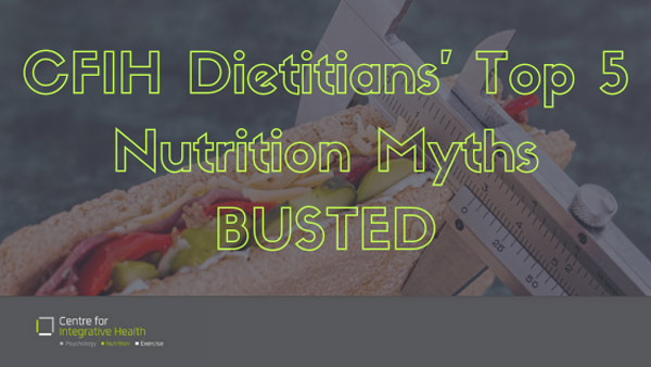 CFIH Dietitians' top 5 diet myths BUSTED!