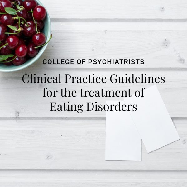 College of Psychiatrists Clinical Practice Guidelines for the treatment of Eating Disorders
